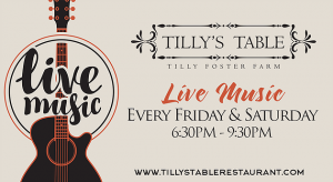 Live Music Every Friday & Saturday at Tillys Table @ Tilly's Table at Tilly Foster Farm