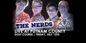 THE NERDS LIVE at Putnam County Golf Course.  Friday, July 12th @ Putnam County Golf Course